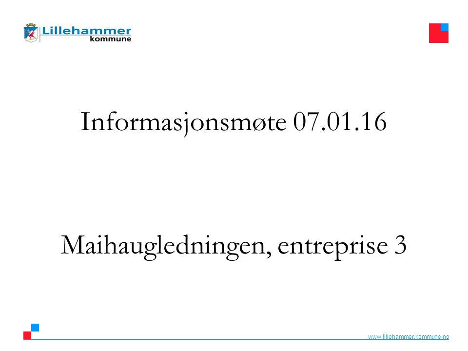 www.lillehammer.kommune.no Informasjonsmøte 07.01.16 Maihaugledningen, entreprise 3