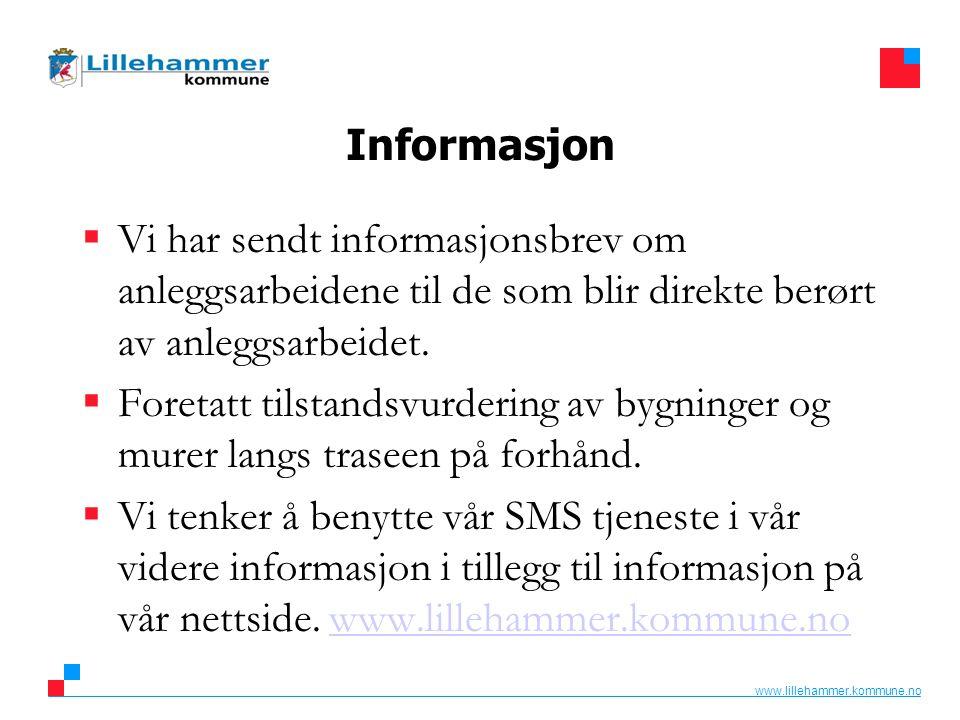 www.lillehammer.kommune.no Informasjon  Vi har sendt informasjonsbrev om anleggsarbeidene til de som blir direkte berørt av anleggsarbeidet.