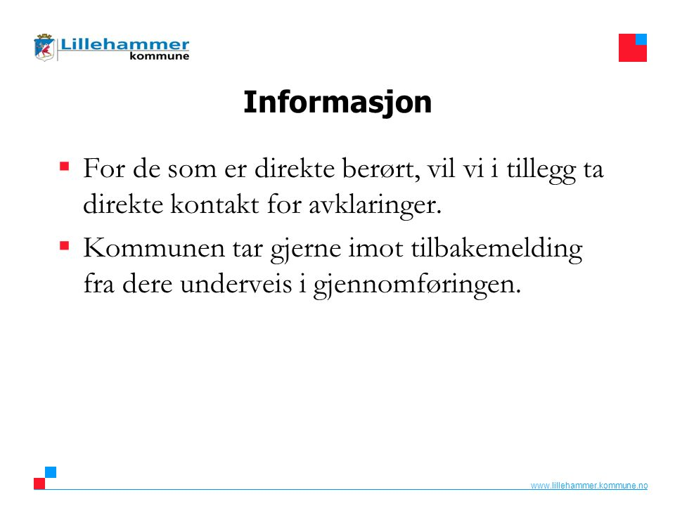 Informasjon  For de som er direkte berørt, vil vi i tillegg ta direkte kontakt for avklaringer.  Kommunen tar gjerne imot tilbakemelding fra dere un