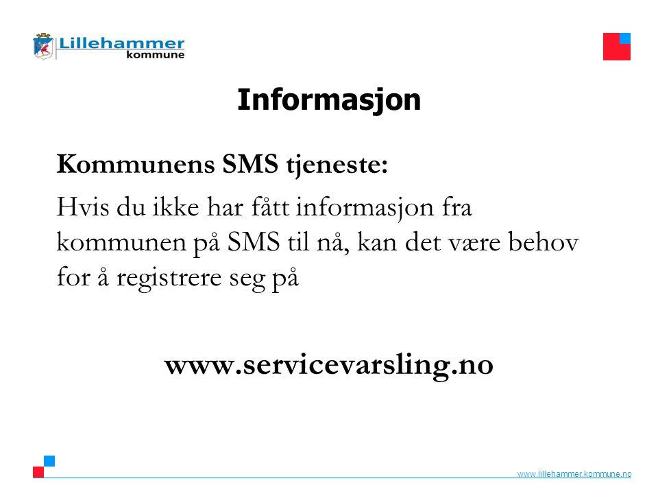 www.lillehammer.kommune.no Informasjon Kommunens SMS tjeneste: Hvis du ikke har fått informasjon fra kommunen på SMS til nå, kan det være behov for å