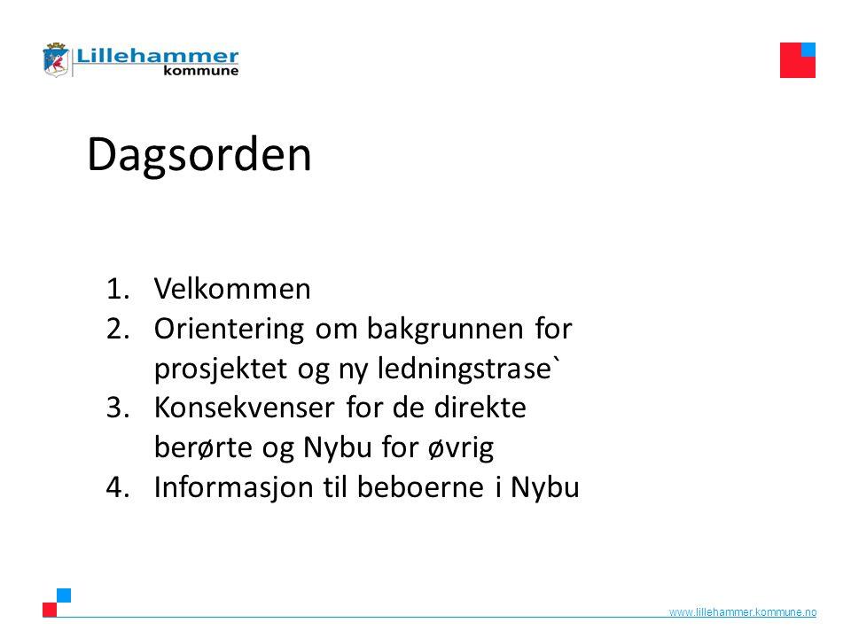www.lillehammer.kommune.no Dagsorden 1.Velkommen 2.Orientering om bakgrunnen for prosjektet og ny ledningstrase` 3.Konsekvenser for de direkte berørte og Nybu for øvrig 4.Informasjon til beboerne i Nybu