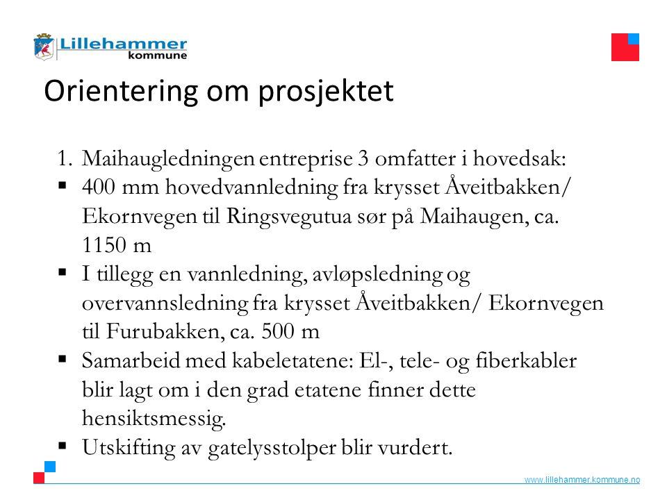 www.lillehammer.kommune.no Orientering om prosjektet 1.Maihaugledningen entreprise 3 omfatter i hovedsak:  400 mm hovedvannledning fra krysset Åveitbakken/ Ekornvegen til Ringsvegutua sør på Maihaugen, ca.