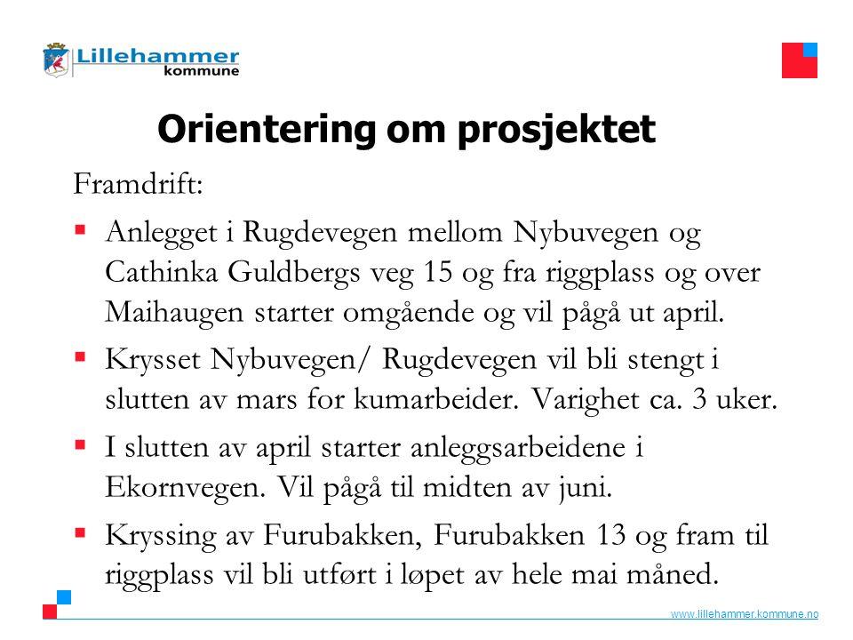 www.lillehammer.kommune.no Orientering om prosjektet Framdrift forts.:  I midten av juni vil Nybuvegen stenges mellom Ekornvegen og Rugdevegen for omlegging av ledningsanlegget i Nybuvegen og kumgruppe i Nybuvegen/ Ekornvegen.