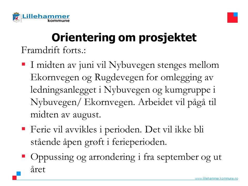 www.lillehammer.kommune.no Orientering om prosjektet Framdrift forts.:  I midten av juni vil Nybuvegen stenges mellom Ekornvegen og Rugdevegen for om