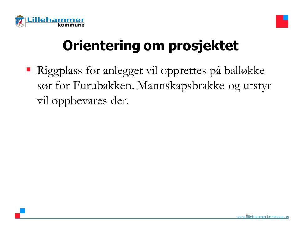 www.lillehammer.kommune.no Orientering om prosjektet  Riggplass for anlegget vil opprettes på balløkke sør for Furubakken. Mannskapsbrakke og utstyr