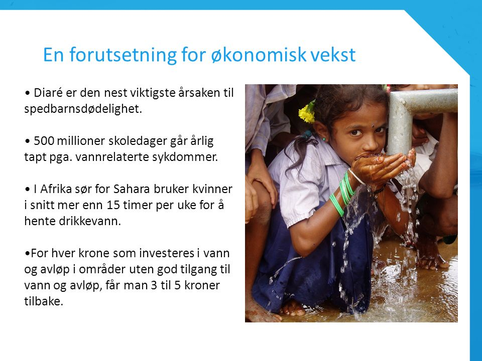 En forutsetning for økonomisk vekst Diaré er den nest viktigste årsaken til spedbarnsdødelighet. 500 millioner skoledager går årlig tapt pga. vannrela