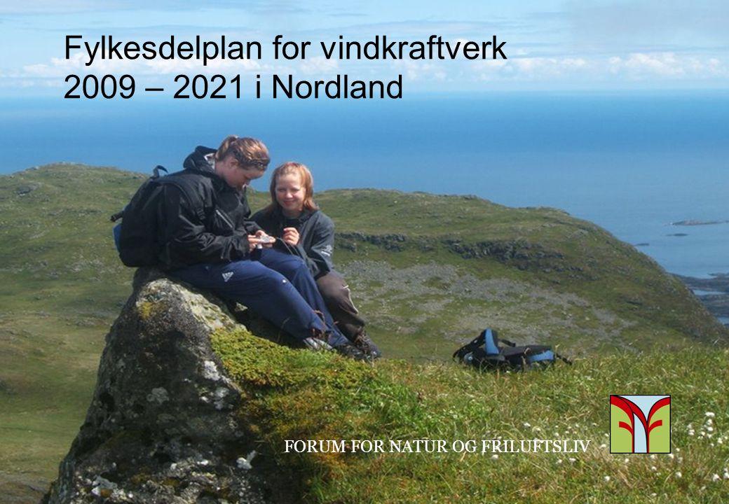 FORUM FOR NATUR OG FRILUFTSLIV Fylkesdelplan for vindkraftverk 2009 – 2021 i Nordland