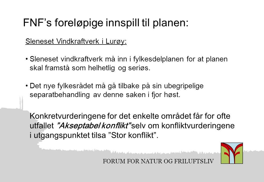 FORUM FOR NATUR OG FRILUFTSLIV FNF's foreløpige innspill til planen: Sleneset Vindkraftverk i Lurøy: Sleneset vindkraftverk må inn i fylkesdelplanen for at planen skal framstå som helhetlig og seriøs.