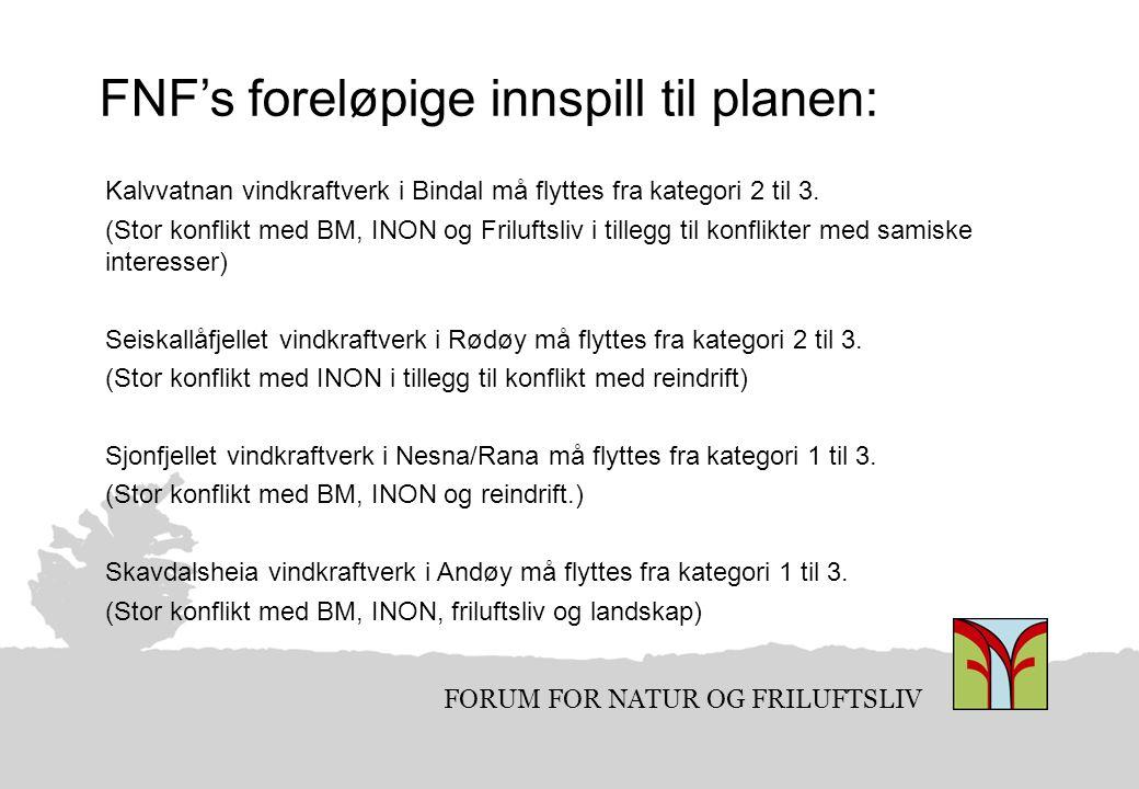 FORUM FOR NATUR OG FRILUFTSLIV FNF's foreløpige innspill til planen: Kalvvatnan vindkraftverk i Bindal må flyttes fra kategori 2 til 3. (Stor konflikt