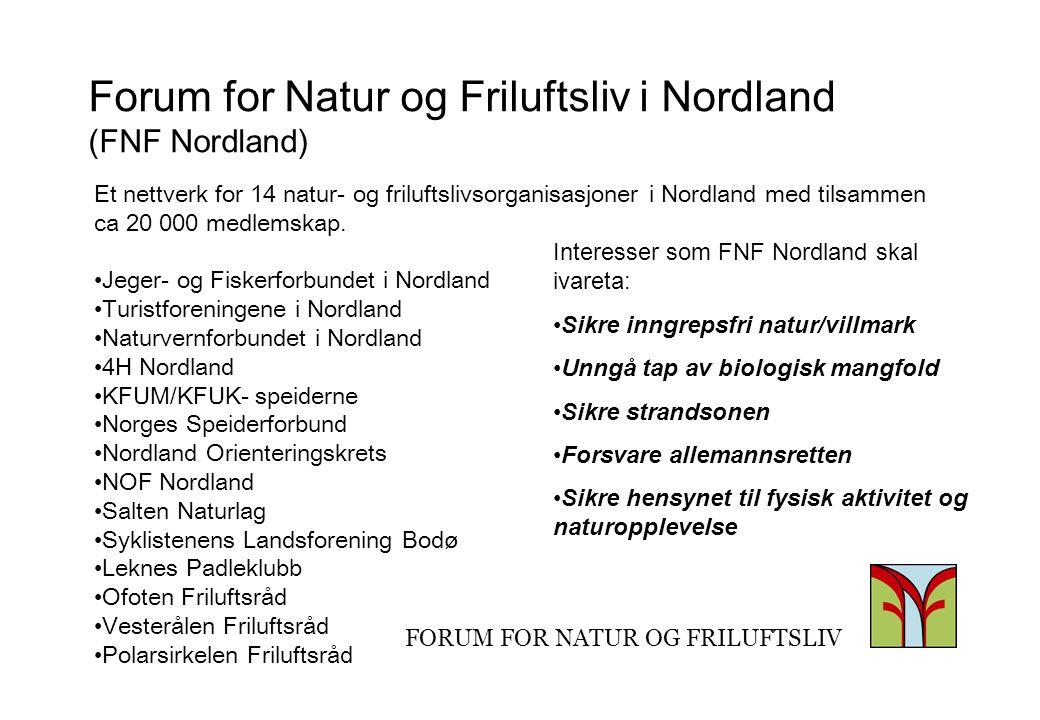 FORUM FOR NATUR OG FRILUFTSLIV Forum for Natur og Friluftsliv i Nordland (FNF Nordland) Et nettverk for 14 natur- og friluftslivsorganisasjoner i Nordland med tilsammen ca 20 000 medlemskap.