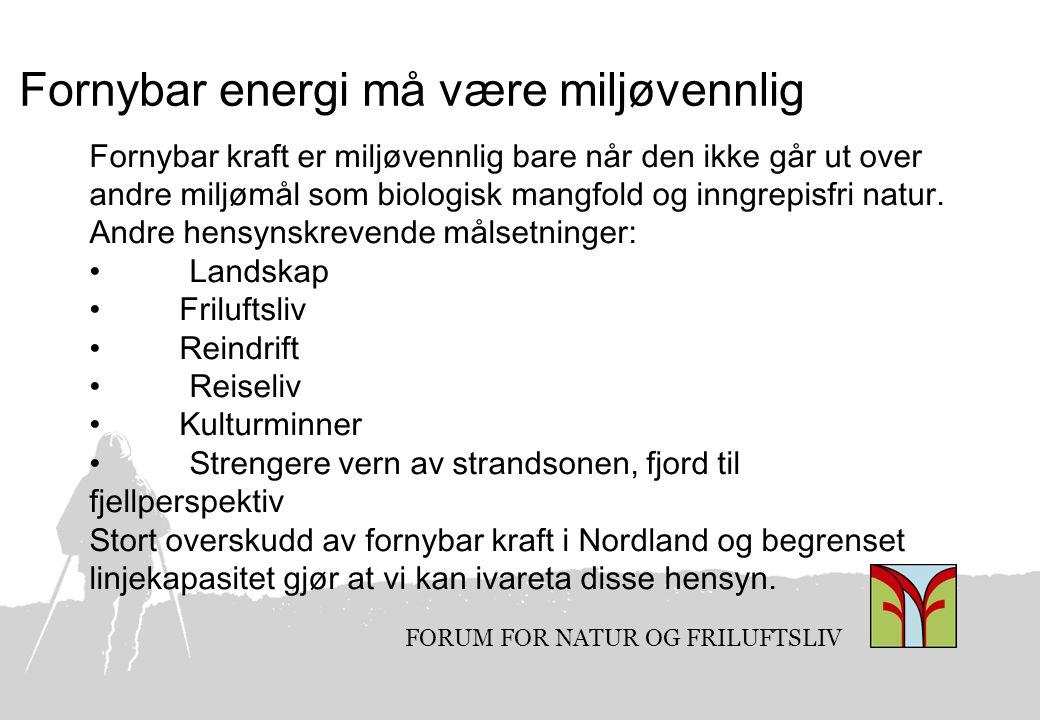 FORUM FOR NATUR OG FRILUFTSLIV Fornybar energi må være miljøvennlig Fornybar kraft er miljøvennlig bare når den ikke går ut over andre miljømål som bi