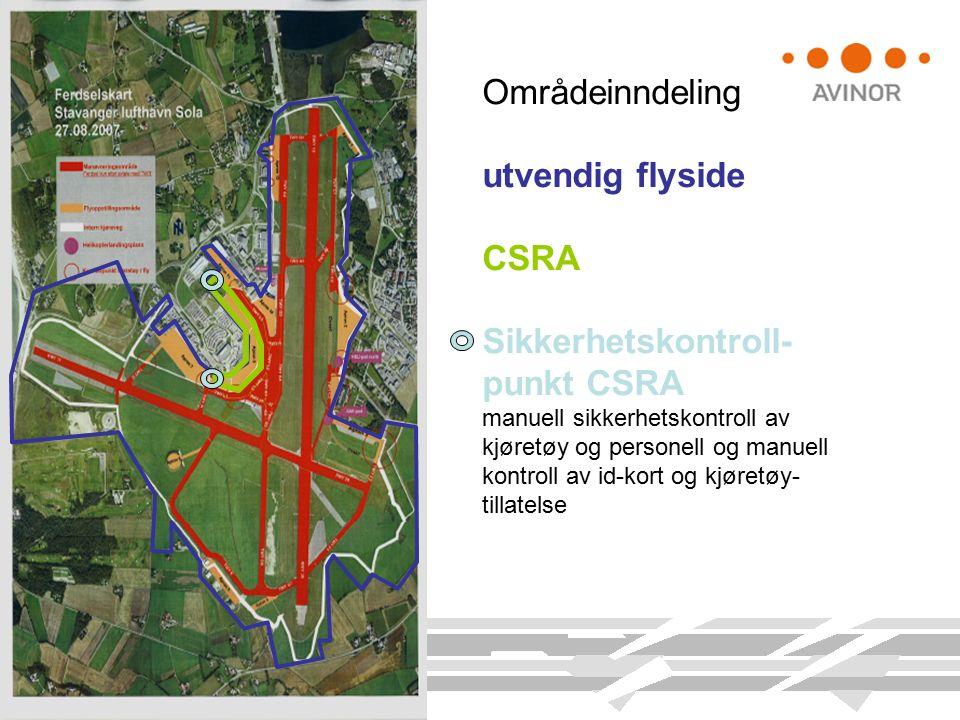 Områdeinndeling utvendig flyside CSRA Sikkerhetskontroll- punkt CSRA manuell sikkerhetskontroll av kjøretøy og personell og manuell kontroll av id-kort og kjøretøy- tillatelse