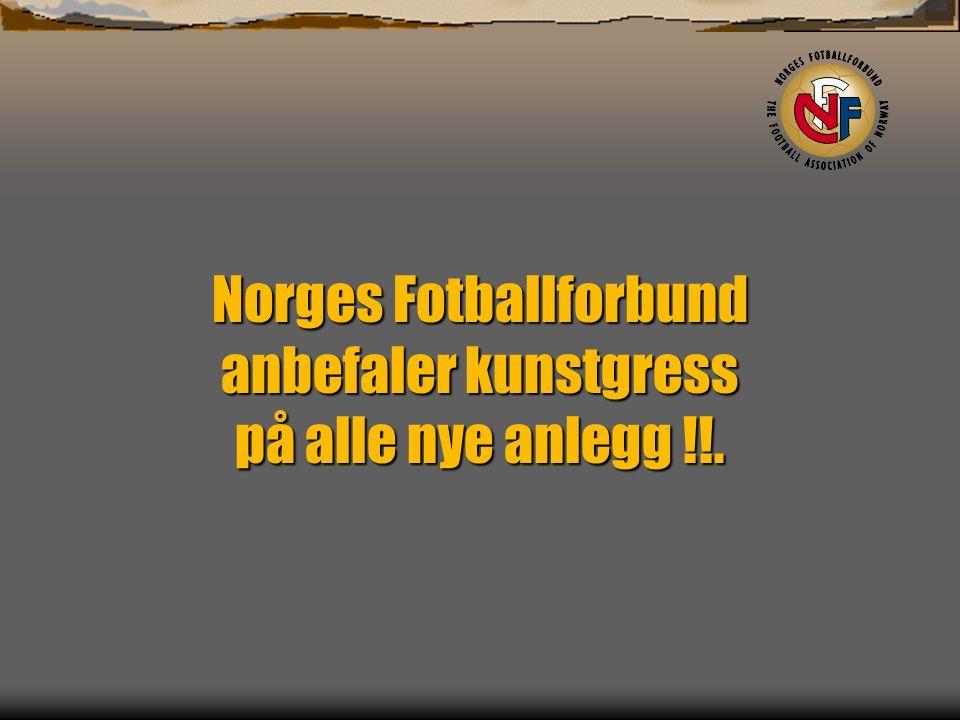 Norges Fotballforbund anbefaler kunstgress på alle nye anlegg !!.
