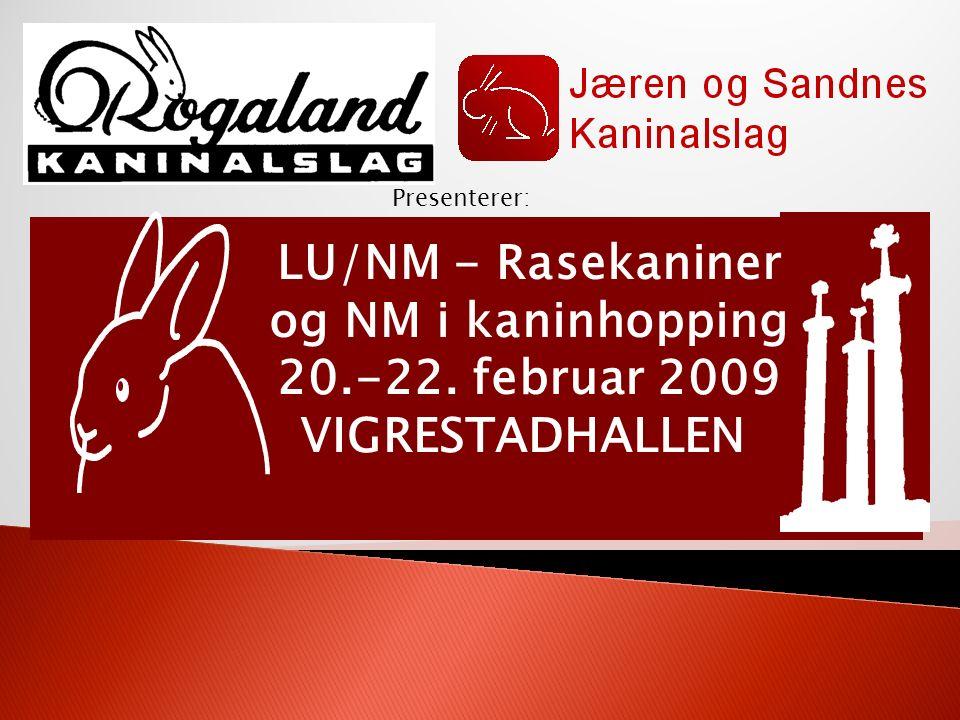 LU/NM - Rasekaniner og NM i kaninhopping 20.-22. februar 2009 VIGRESTADHALLEN Presenterer: