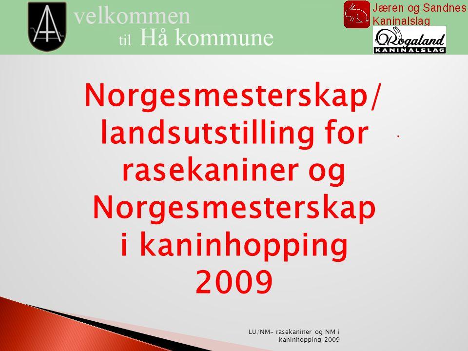 19.-22 februar 2009 skal Rogaland / Jæren og Sandnes kaninalslag arrangere NM/LU2009 og NM 2009 kaninhopping i Vigrestadhallen på Vigrestad, midt i Hå kommune på Jæren.