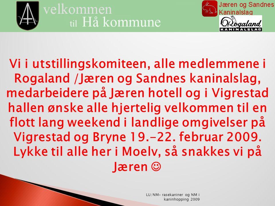 Vi i utstillingskomiteen, alle medlemmene i Rogaland /Jæren og Sandnes kaninalslag, medarbeidere på Jæren hotell og i Vigrestad hallen ønske alle hjertelig velkommen til en flott lang weekend i landlige omgivelser på Vigrestad og Bryne 19.-22.