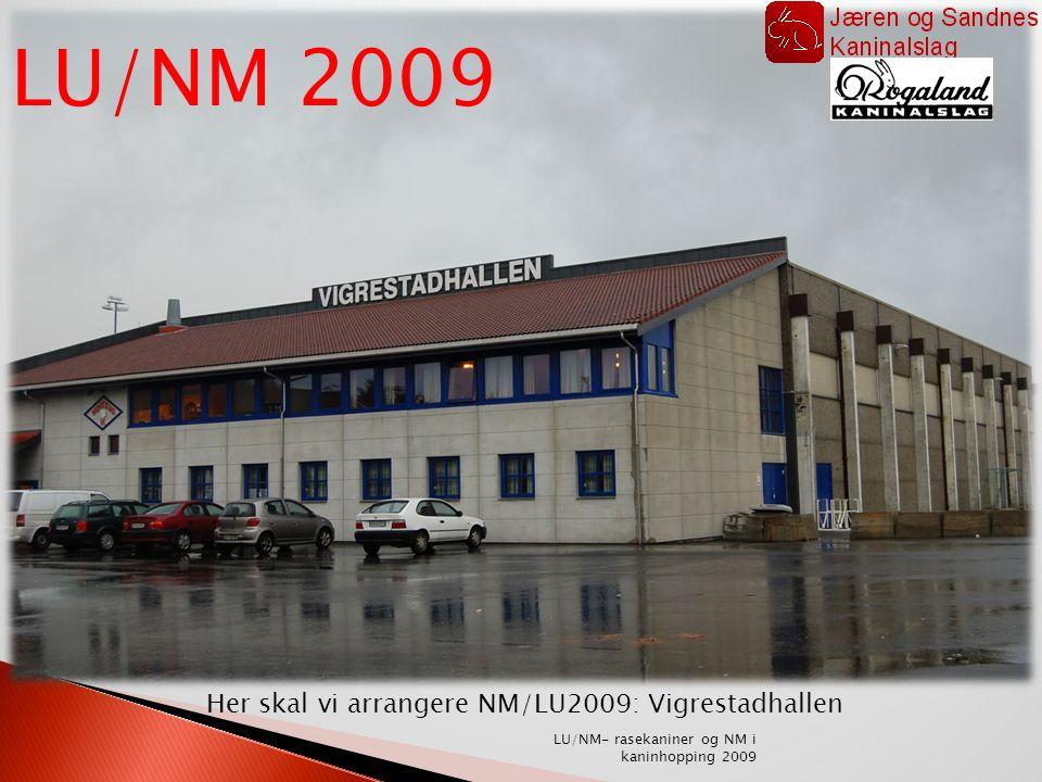 Her skal vi arrangere NM/LU2009: Vigrestadhallen LU/NM- rasekaniner og NM i kaninhopping 2009 LU/NM 2009