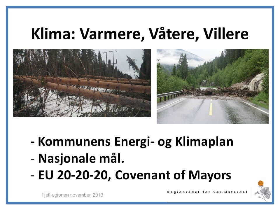 ElverumRegionens NæringsUtvikling Fjellregionen november 2013 Klima: Varmere, Våtere, Villere - Kommunens Energi- og Klimaplan - Nasjonale mål.