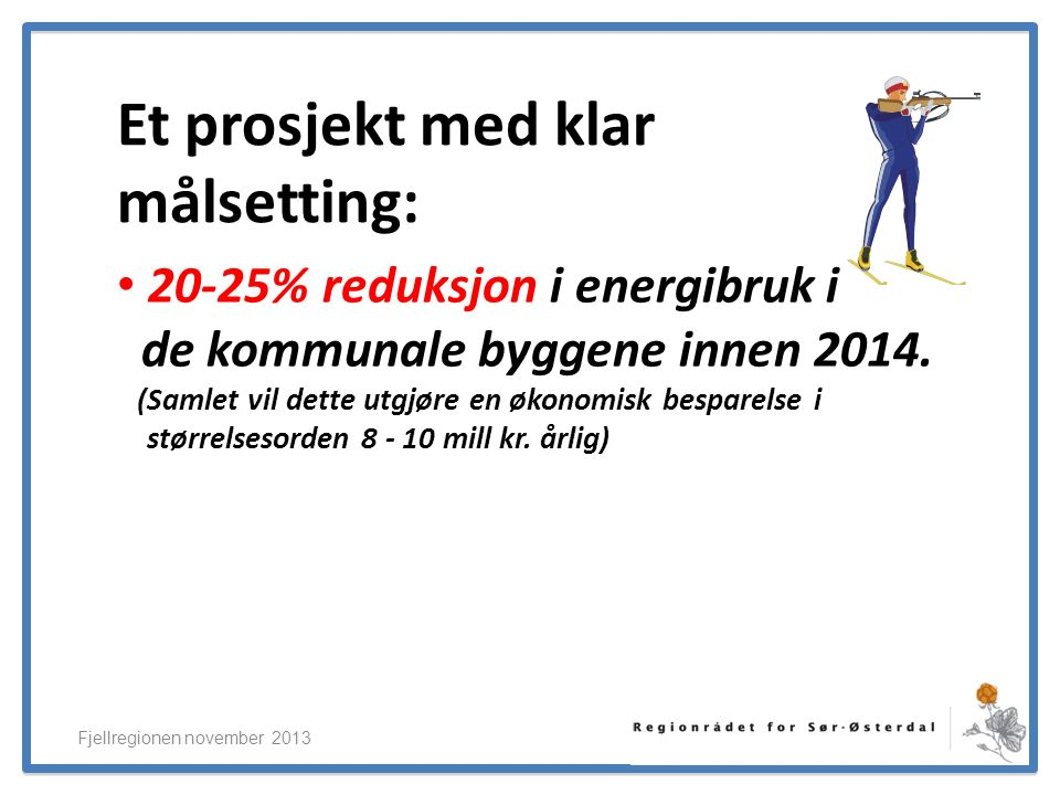 ElverumRegionens NæringsUtvikling Et prosjekt med klar målsetting: 20-25% reduksjon i energibruk i de kommunale byggene innen 2014.