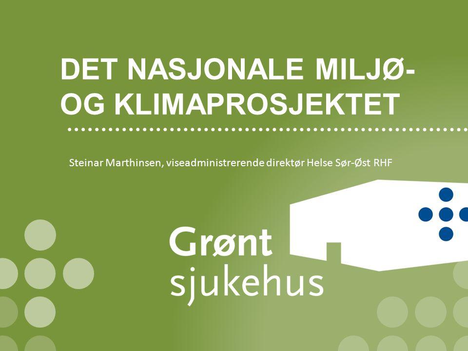 DET NASJONALE MILJØ- OG KLIMAPROSJEKTET Steinar Marthinsen, viseadministrerende direktør Helse Sør-Øst RHF