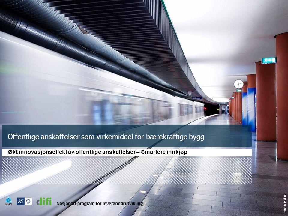 Foto: Jo Michael Offentlige anskaffelser som virkemiddel for bærekraftige bygg Økt innovasjonseffekt av offentlige anskaffelser – Smartere innkjøp