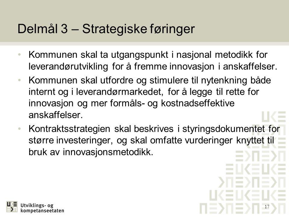 Delmål 3 – Strategiske føringer Kommunen skal ta utgangspunkt i nasjonal metodikk for leverandørutvikling for å fremme innovasjon i anskaffelser. Komm