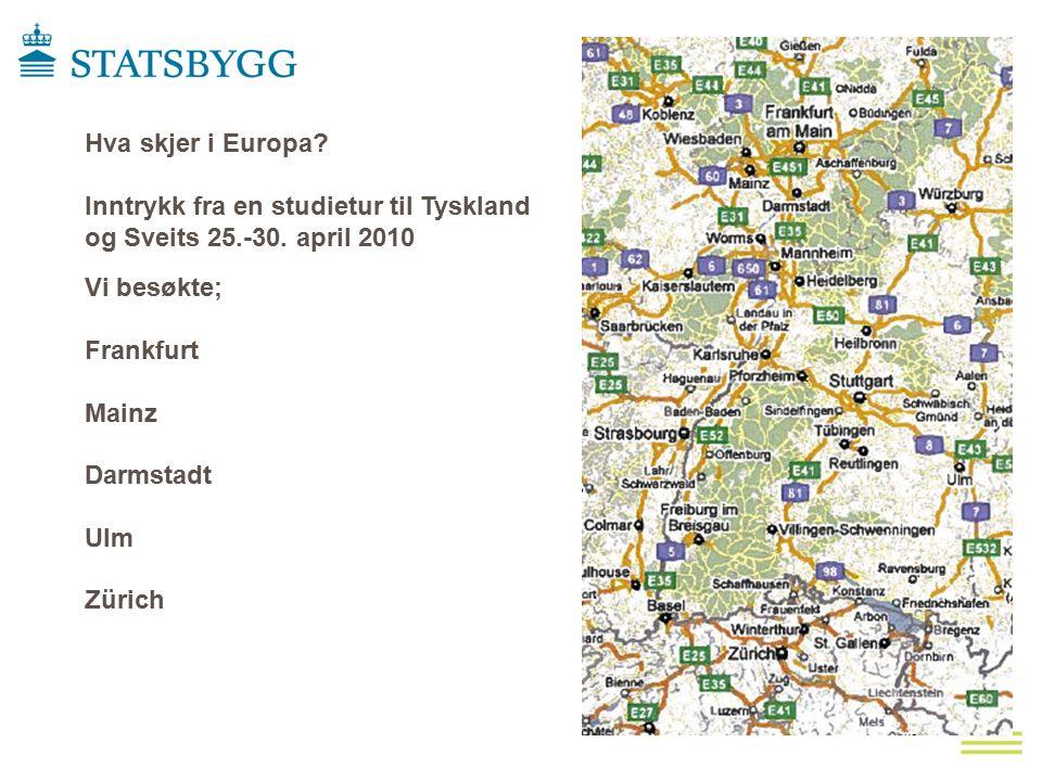 Hva skjer i Europa? Inntrykk fra en studietur til Tyskland og Sveits 25.-30. april 2010 Vi besøkte; Frankfurt Mainz Darmstadt Ulm Zürich