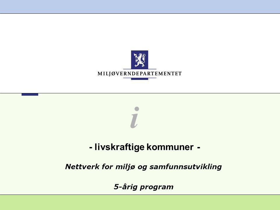 Nettverk for miljø og samfunnsutvikling 5-årig program i - livskraftige kommuner -
