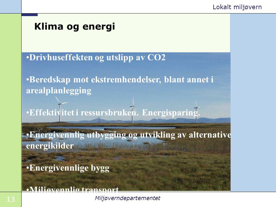 13 Miljøverndepartementet Lokalt miljøvern Klima og energi Drivhuseffekten og utslipp av CO2 Beredskap mot ekstremhendelser, blant annet i arealplanlegging Effektivitet i ressursbruken.