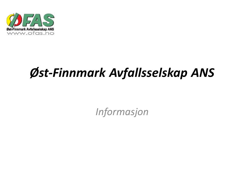 ØFAS-konsernet ØFAS ANS ØFAS Produksjon AS ØFAS Husholdning AS Masternes Gjenvinning AS 100% eid NÆRING FORVALTNING Eiere av ØFAS ANS: -Sør-Varanger -Tana -Båtsfjord -Vardø -Berlevåg -Nesseby -Utsjok