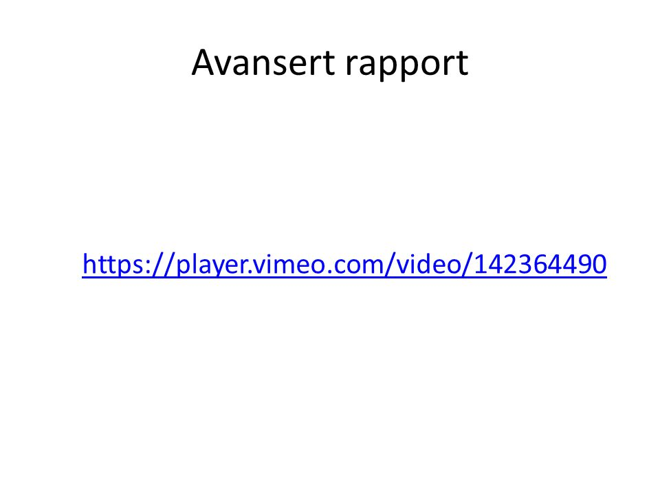 Avansert rapport https://player.vimeo.com/video/142364490
