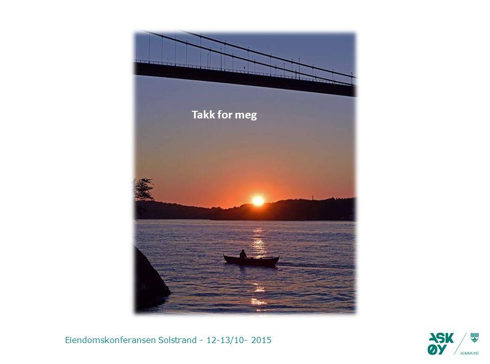 Eiendomskonferansen Solstrand - 12-13/10- 2015 Takk for meg