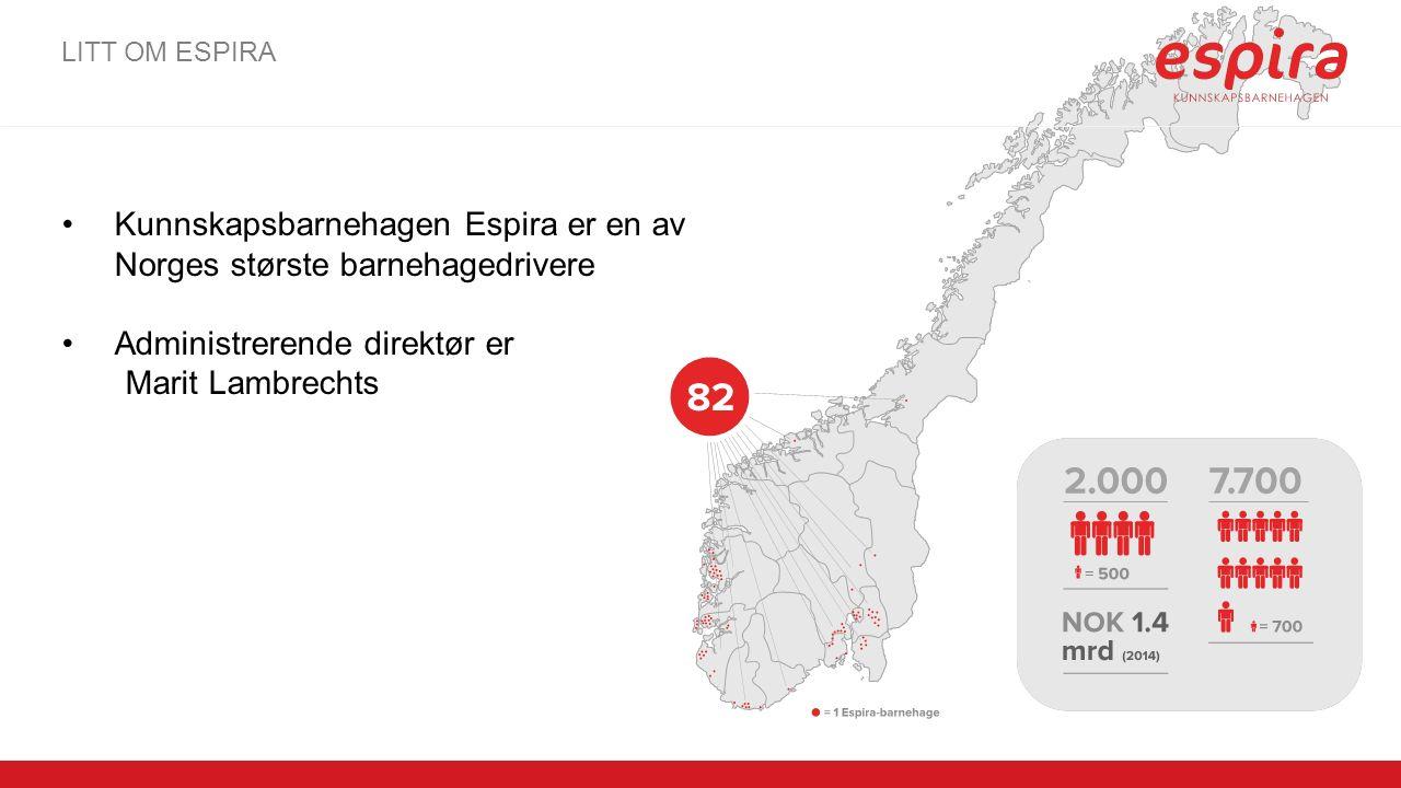 Kunnskapsbarnehagen Espira er en av Norges største barnehagedrivere Administrerende direktør er Marit Lambrechts LITT OM ESPIRA