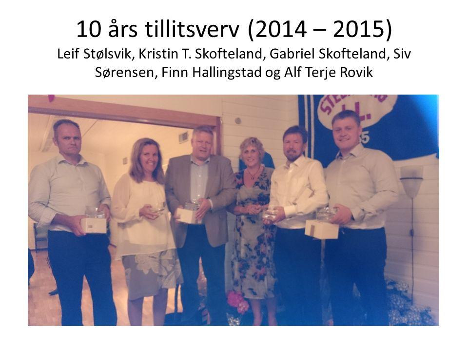 10 års tillitsverv (2014 – 2015) Leif Stølsvik, Kristin T. Skofteland, Gabriel Skofteland, Siv Sørensen, Finn Hallingstad og Alf Terje Rovik