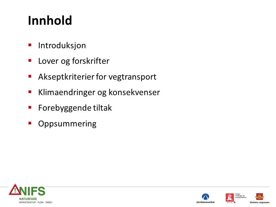 Innhold  Introduksjon  Lover og forskrifter  Akseptkriterier for vegtransport  Klimaendringer og konsekvenser  Forebyggende tiltak  Oppsummering