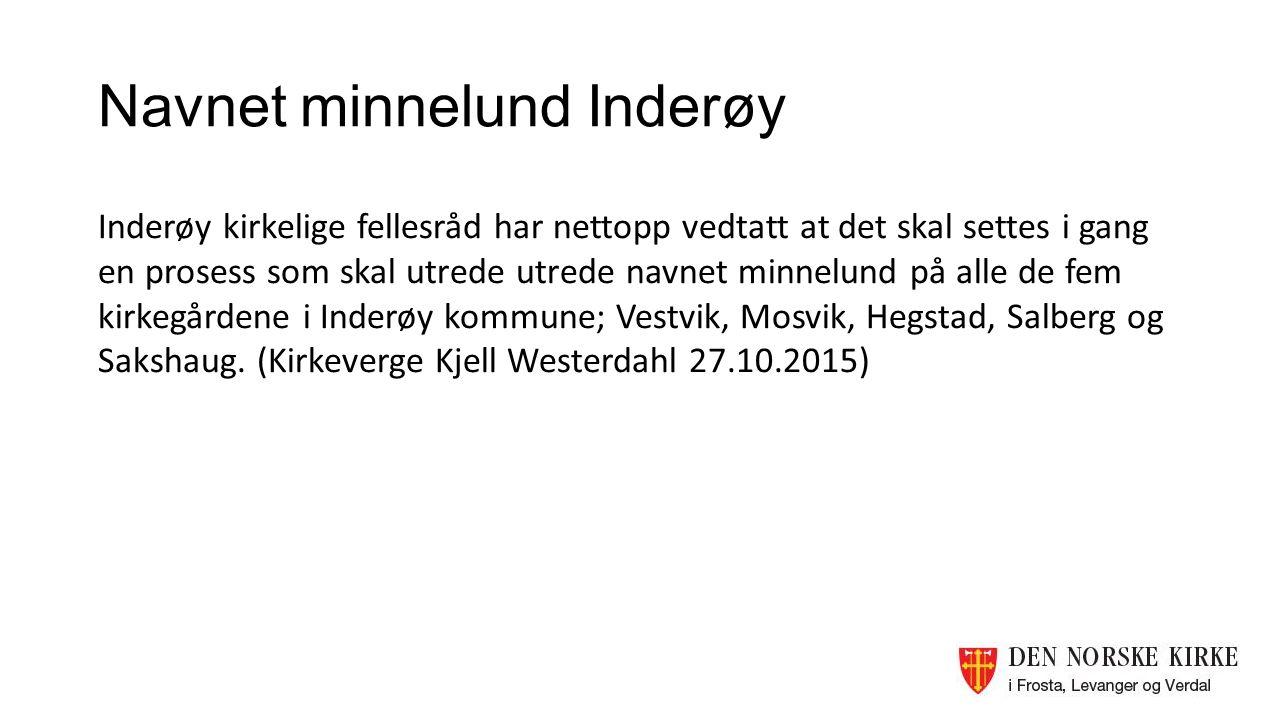 Navnet minnelund Inderøy Inderøy kirkelige fellesråd har nettopp vedtatt at det skal settes i gang en prosess som skal utrede utrede navnet minnelund