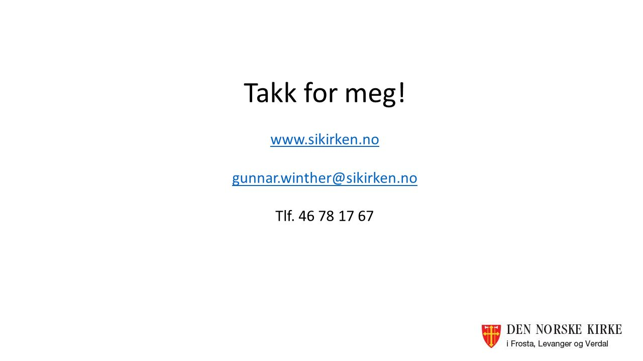 Takk for meg! www.sikirken.no gunnar.winther@sikirken.no Tlf. 46 78 17 67