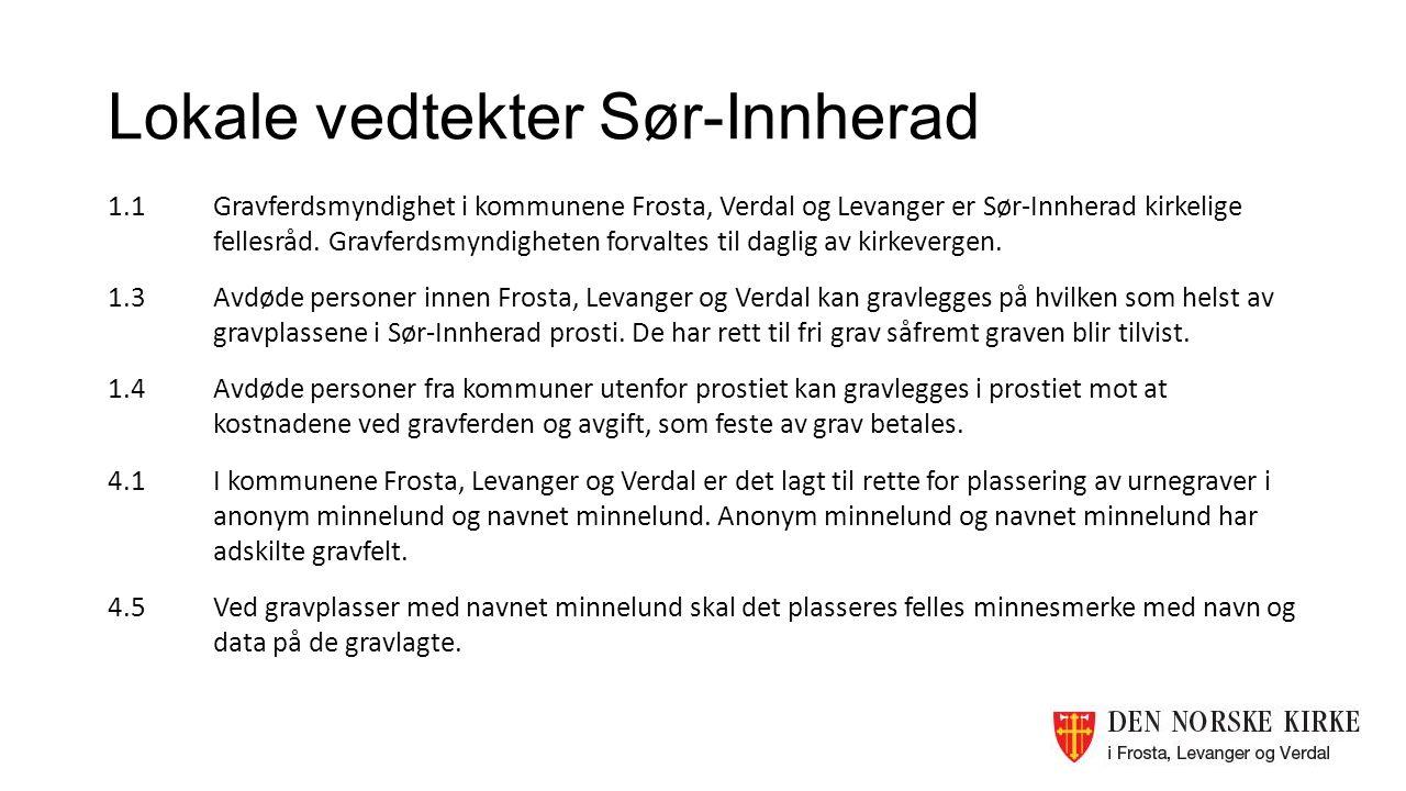 Lokale vedtekter Sør-Innherad 1.1Gravferdsmyndighet i kommunene Frosta, Verdal og Levanger er Sør-Innherad kirkelige fellesråd. Gravferdsmyndigheten f