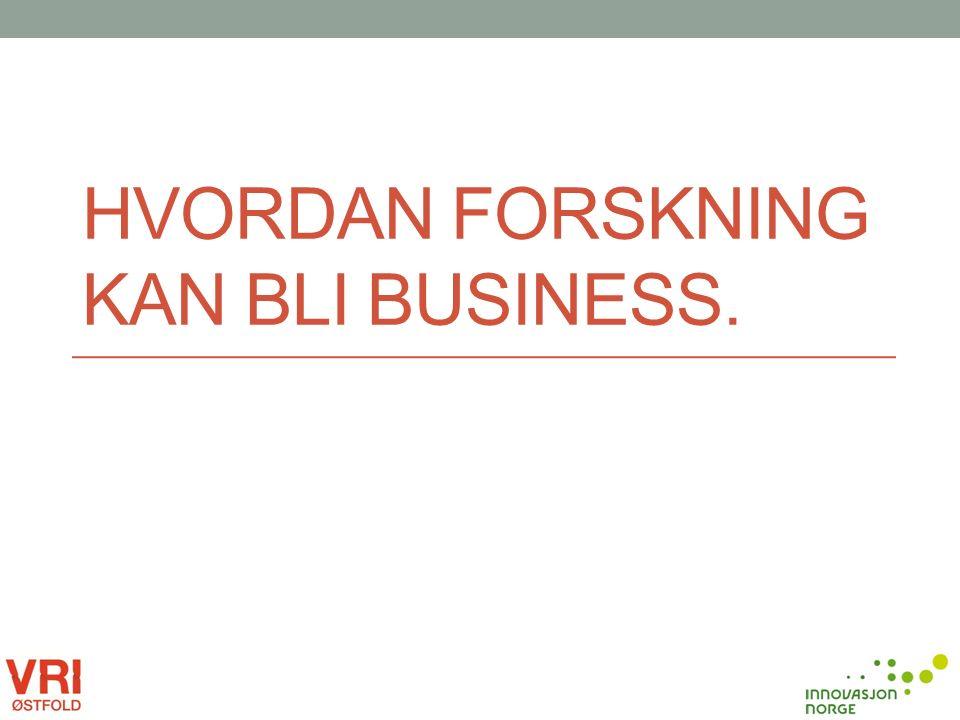 HVORDAN FORSKNING KAN BLI BUSINESS.