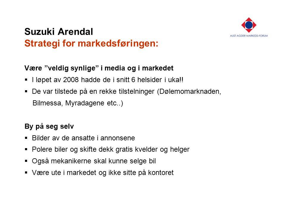 Suzuki Arendal Strategi for markedsføringen: Være veldig synlige i media og i markedet  I løpet av 2008 hadde de i snitt 6 helsider i uka!.
