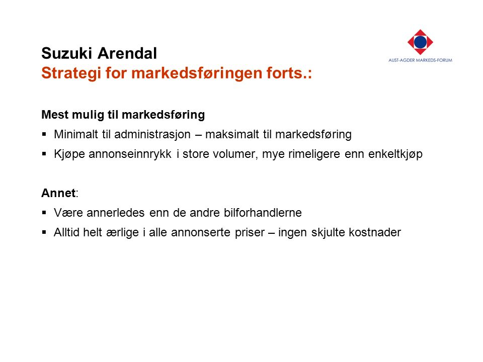 Suzuki Arendal Strategi for markedsføringen forts.: Mest mulig til markedsføring  Minimalt til administrasjon – maksimalt til markedsføring  Kjøpe a