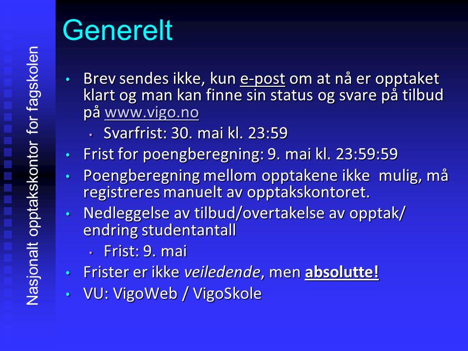 Generelt Brev sendes ikke, kun e-post om at nå er opptaket klart og man kan finne sin status og svare på tilbud på www.vigo.no Brev sendes ikke, kun e
