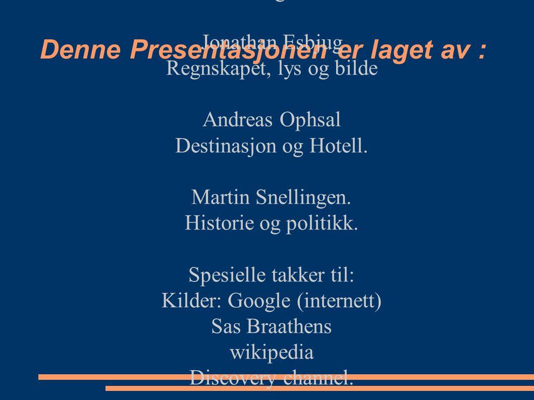 Denne Presentasjonen er laget av : Robin Antonsen Berget Severdigheter. Jonathan Esbjug Regnskapet, lys og bilde Andreas Ophsal Destinasjon og Hotell.