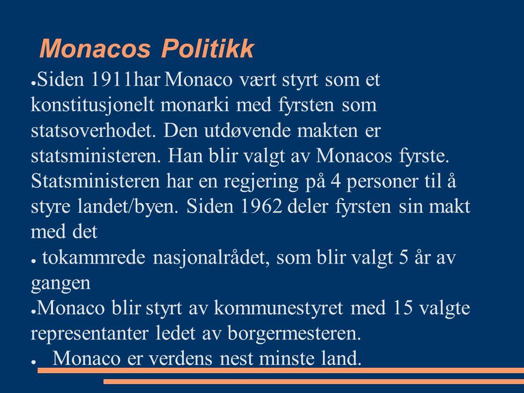 Monacos Politikk ●S●Siden 1911har Monaco vært styrt som et konstitusjonelt monarki med fyrsten som statsoverhodet. Den utdøvende makten er statsminist