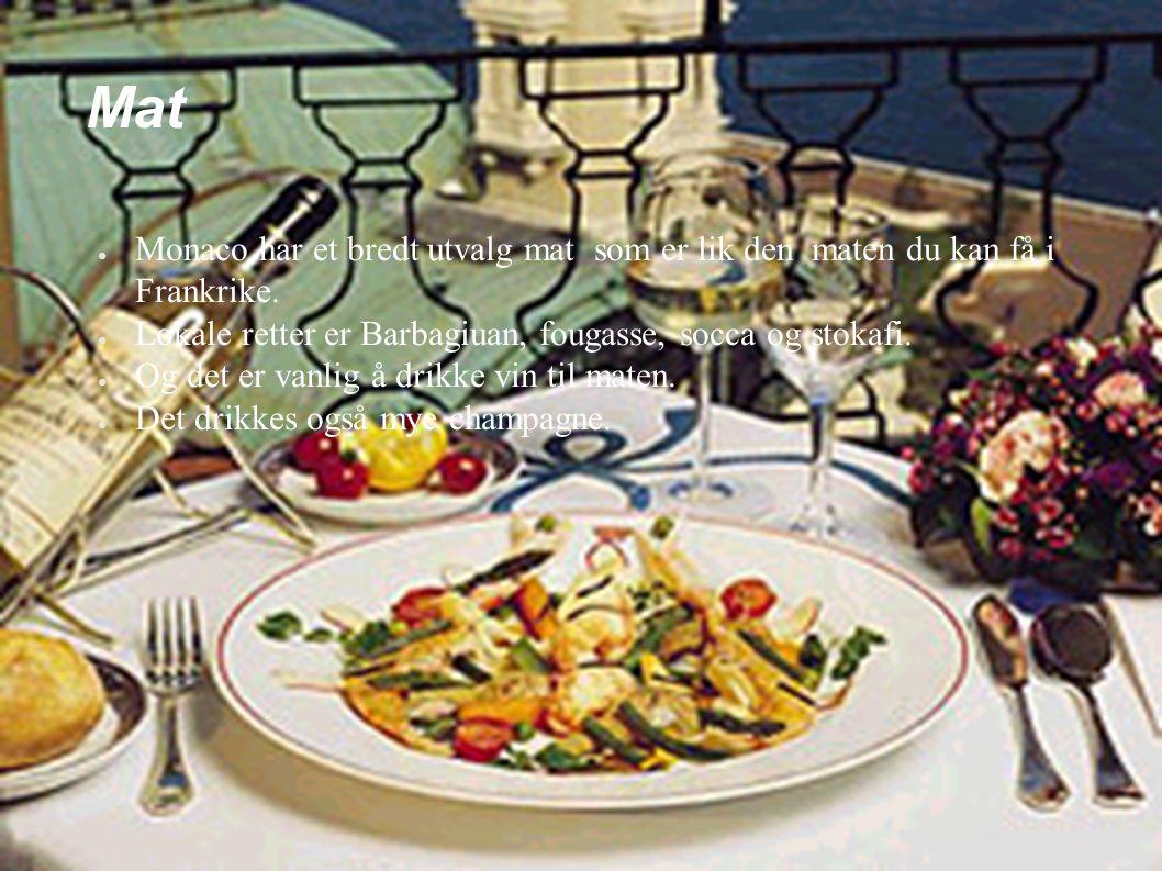 Mat ● Monaco har et bredt utvalg mat som er lik den maten du kan få i Frankrike. ● Lokale retter er Barbagiuan, fougasse, socca og stokafi. ● Og det e