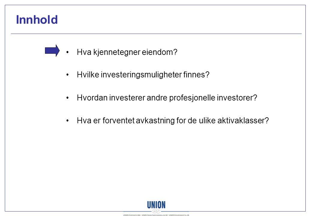 Innhold Hva kjennetegner eiendom? Hvilke investeringsmuligheter finnes? Hvordan investerer andre profesjonelle investorer? Hva er forventet avkastning