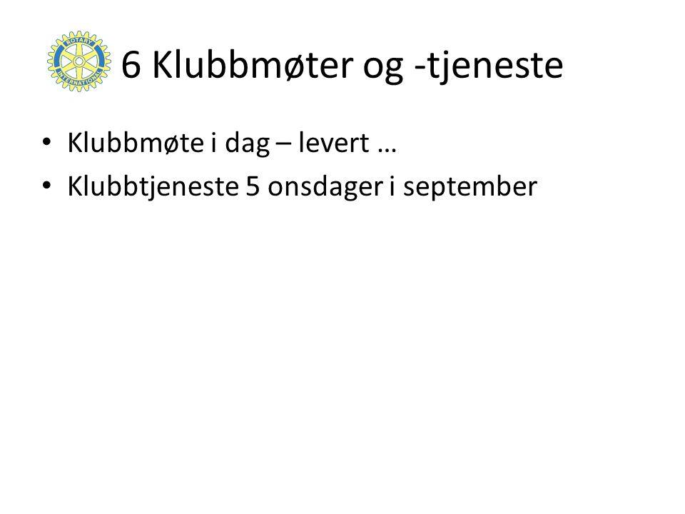 6 Klubbmøter og -tjeneste Klubbmøte i dag – levert … Klubbtjeneste 5 onsdager i september