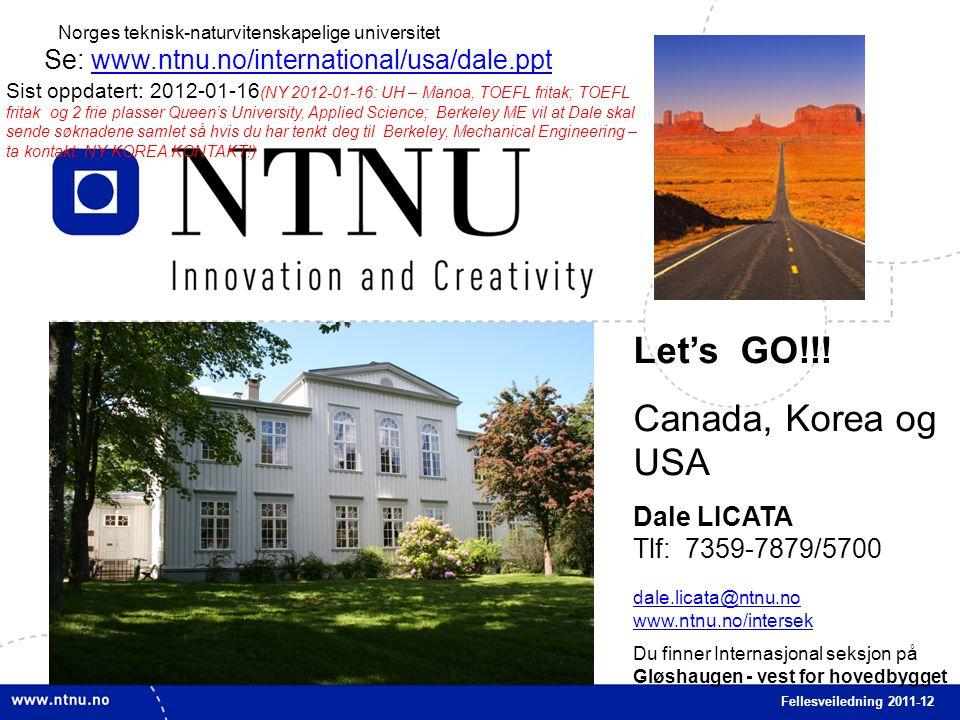 1 Fellesveiledning 2011-12 Norges teknisk-naturvitenskapelige universitet Let's GO!!! Canada, Korea og USA Dale LICATA Tlf: 7359-7879/5700 dale.licata