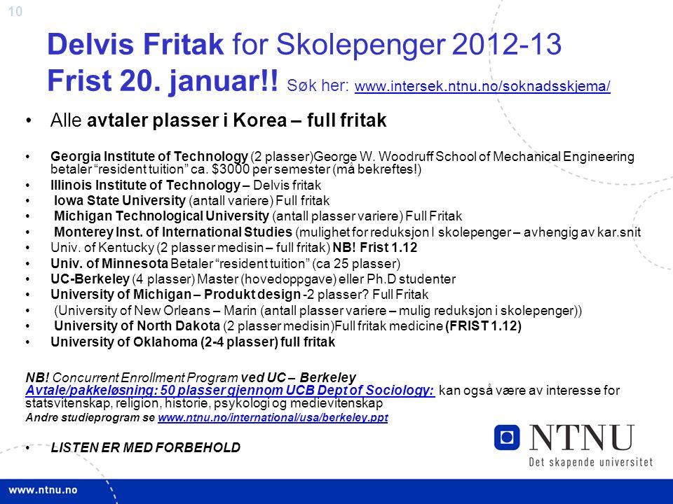 10 Delvis Fritak for Skolepenger 2012-13 Frist 20. januar!! Søk her: www.intersek.ntnu.no/soknadsskjema/ www.intersek.ntnu.no/soknadsskjema/ Alle avta
