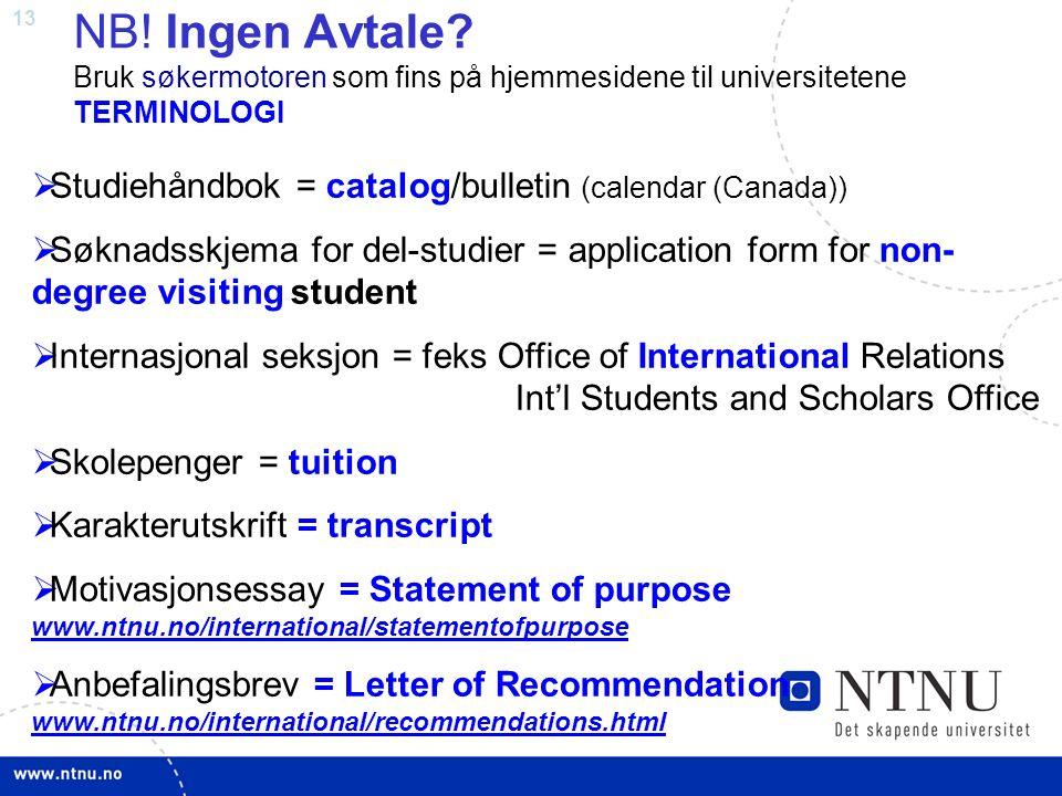 13 NB! Ingen Avtale? Bruk søkermotoren som fins på hjemmesidene til universitetene TERMINOLOGI  Studiehåndbok = catalog/bulletin (calendar (Canada))